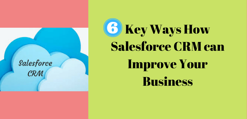Key Ways How Salesforce CRM can Improve Your Business