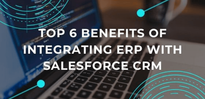 Benefits of Integrating ERP with Salesforce CRM